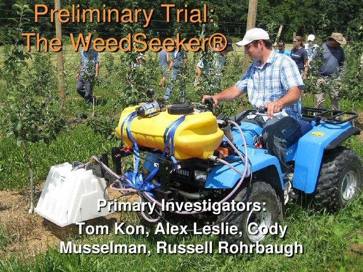 Preliminary Trial: The WeedSeeker®            Primary Investigators:     Tom Kon, Alex Leslie, Cody    Musselman, Russell ...