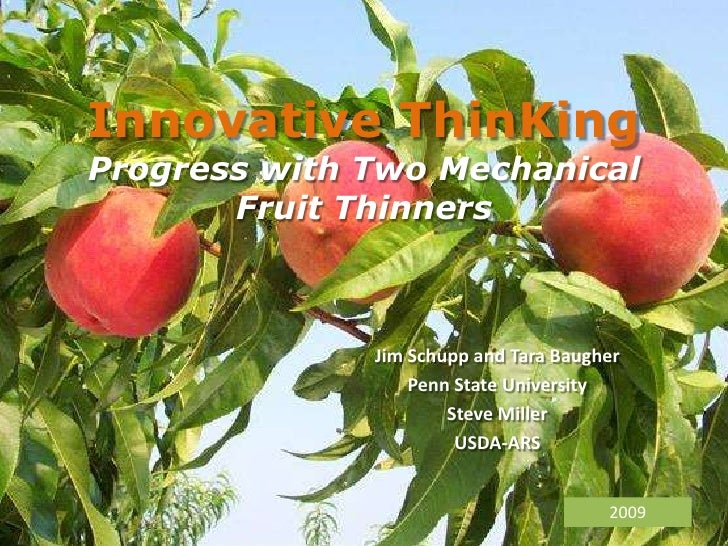 Innovative ThinKingProgress with Two Mechanical Fruit Thinners<br />Jim Schupp and Tara Baugher <br />Penn State Universit...