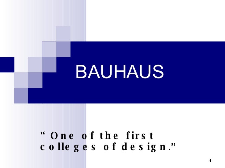 "BAUHAUS "" One of the first colleges of design ."""