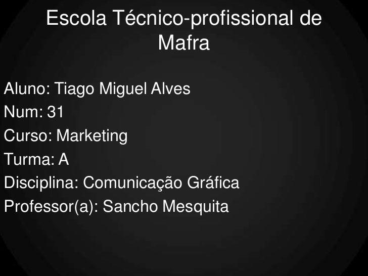 Escola Técnico-profissional de                MafraAluno: Tiago Miguel AlvesNum: 31Curso: MarketingTurma: ADisciplina: Com...