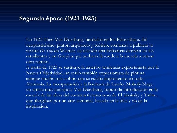 Segunda época (1923-1925) En 1923 Theo Van Doesburg, fundador en los Países Bajos del neoplasticismo, pintor, arquitecto y...