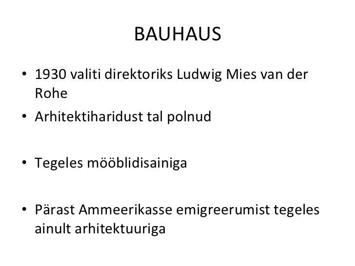 BAUHAUS <ul><li>1930 valiti direktoriks Ludwig Mies van der Rohe </li></ul><ul><li>Arhitektiharidust tal polnud </li></ul>...