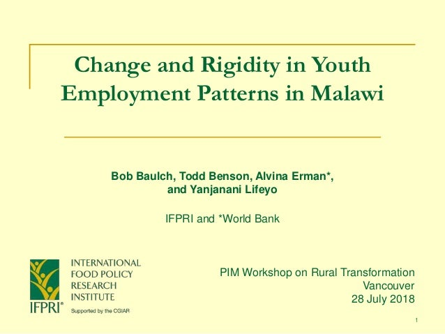 1 Change and Rigidity in Youth Employment Patterns in Malawi PIM Workshop on Rural Transformation Vancouver 28 July 2018 B...