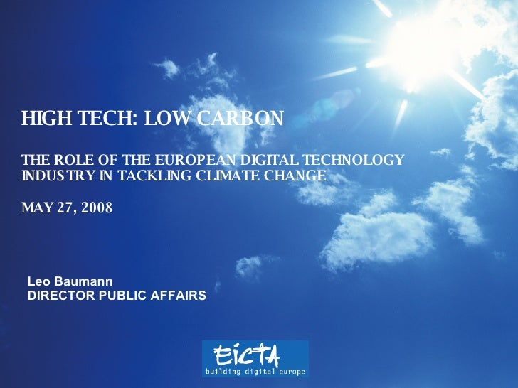 HIGH TECH:  LOW CARBON THE ROLE OF THE EUROPEAN DIGITAL TECHNOLOGY INDUSTRY IN TACKLING CLIMATE CHANGE  MAY 27, 2008 Leo B...