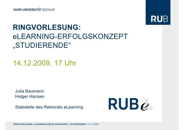 """RINGVORLESUNG: eLEARNING-ERFOLGSKONZEPT """"STUDIERENDE""""  14.12.2009, 17 Uhr    Julia Baumann  Holger Hansen   Stabstelle des..."""