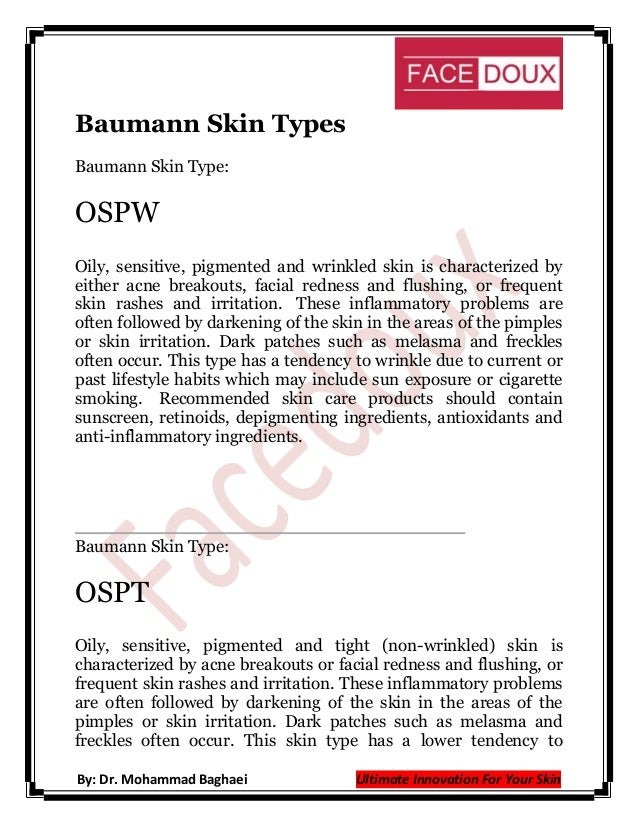 Baumann Skin Types Baumann Skin Type:  OSPW Oily, sensitive, pigmented and wrinkled skin is characterized by either acne b...