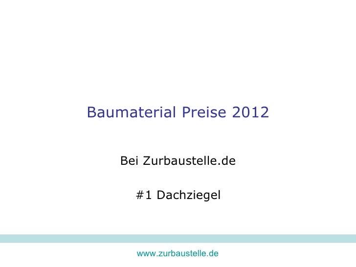 Baumaterial Preise 2012    Bei Zurbaustelle.de      #1 Dachziegel      www.zurbaustelle.de