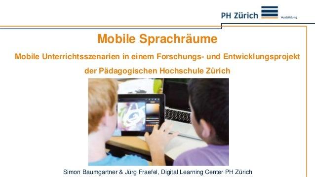 Mobile Sprachräume  Mobile Unterrichtsszenarien in einem Forschungs- und Entwicklungsprojekt  der Pädagogischen Hochschule...