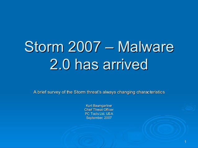 11Storm 2007 – MalwareStorm 2007 – Malware2.0 has arrived2.0 has arrivedA brief survey of the Storm threat's always changi...