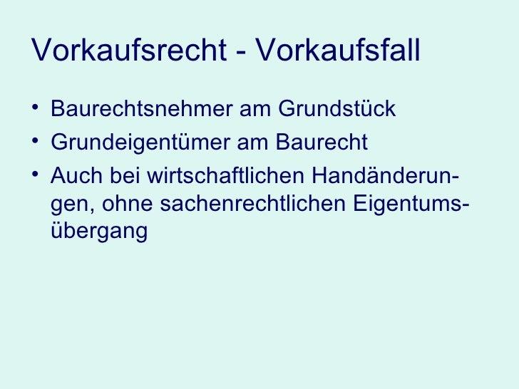 Vorkaufsrecht - Vorkaufsfall <ul><li>Baurechtsnehmer am Grundstück </li></ul><ul><li>Grundeigentümer am Baurecht </li></ul...
