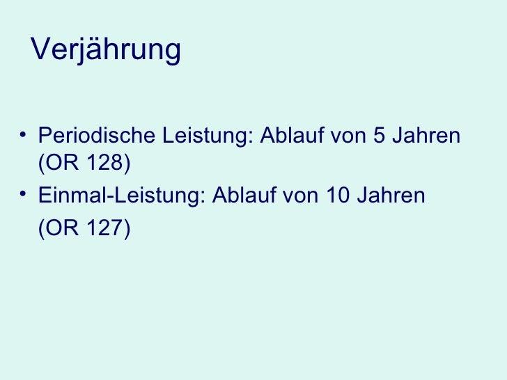 Verjährung <ul><li>Periodische Leistung: Ablauf von 5 Jahren (OR 128) </li></ul><ul><li>Einmal-Leistung: Ablauf von 10 Jah...