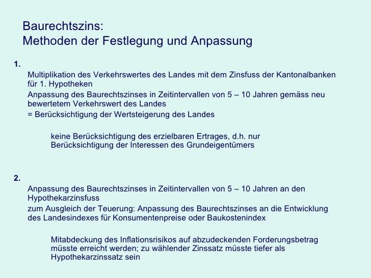Baurechtszins:  Methoden der Festlegung und Anpassung <ul><li>1. </li></ul><ul><li>Multiplikation des Verkehrswertes des L...