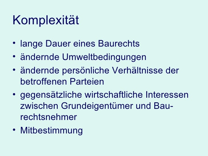 Komplexität <ul><li>lange Dauer eines Baurechts </li></ul><ul><li>ändernde Umweltbedingungen </li></ul><ul><li>ändernde pe...