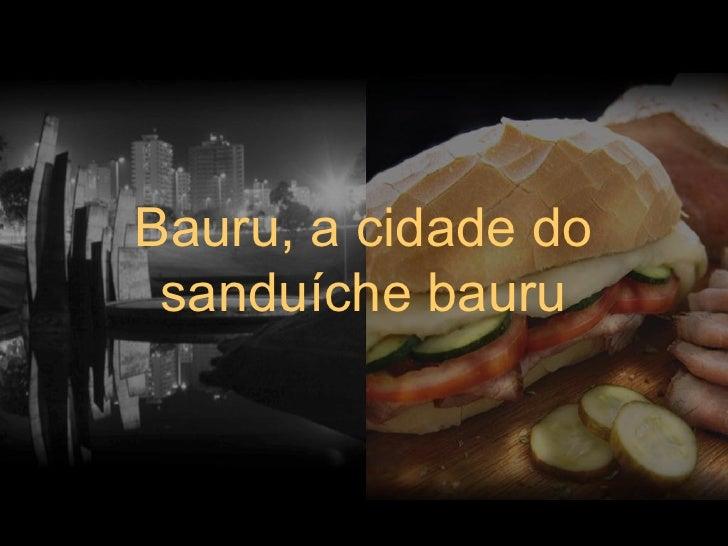 Bauru, a cidade do sanduíche bauru