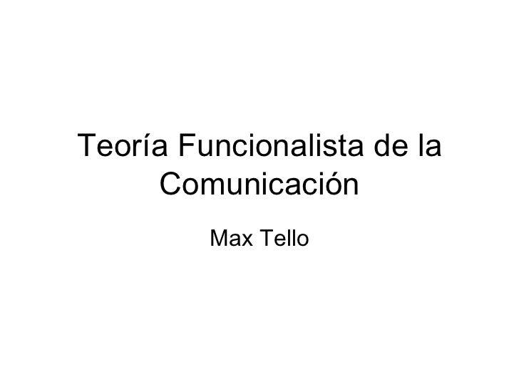 Teor ía Funcionalista de la Comunicación Max Tello