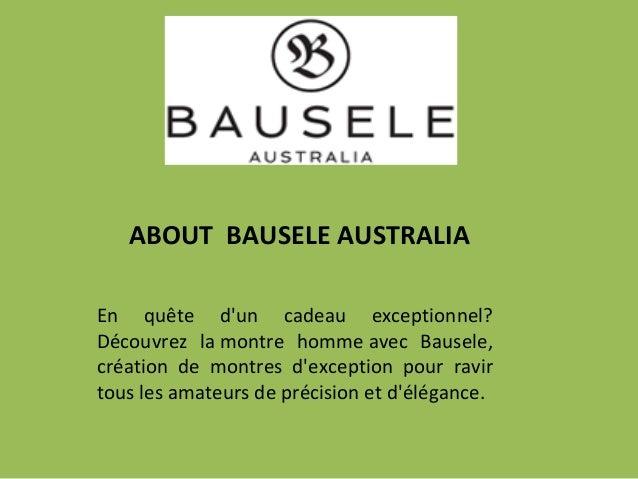 ABOUT BAUSELE AUSTRALIA En quête d'un cadeau exceptionnel? Découvrez la montre homme avec Bausele, création de montres d'e...
