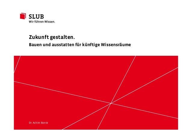 Sächsische Landesbibliothek– Staats- und UniversitätsbibliothekDresden slub-dresden.de © by SLUB Dresden Dr. Achim Bonte Z...