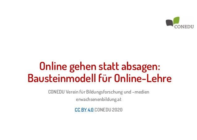 CONEDU Verein für Bildungsforschung und –medien erwachsenenbildung.at CC BY 4.0 CONEDU 2020 Online gehen statt absagen: Ba...