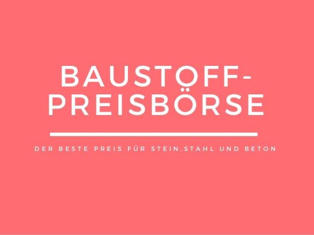 BAUSTOFF- PREISBÖRSE D E R B E S T E P R E I S F Ü R S T E I N , S T A H L U N D B E T O N