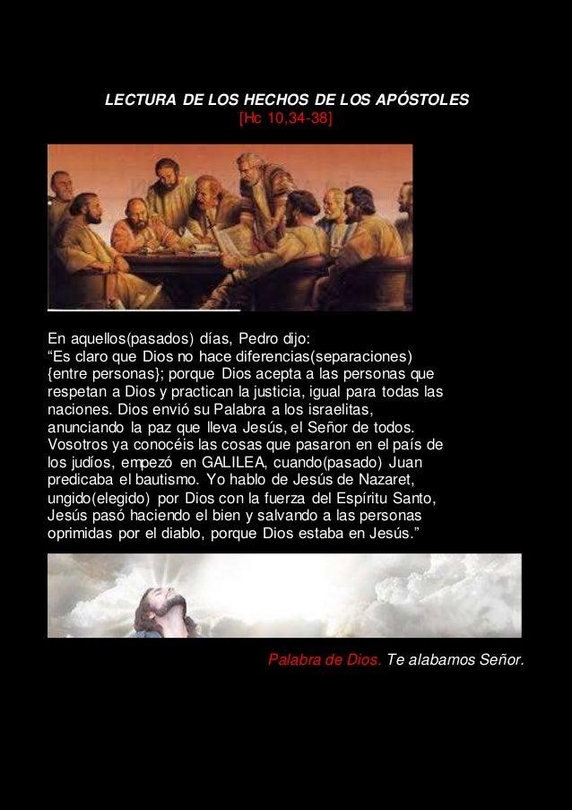 """LECTURA DE LOS HECHOS DE LOS APÓSTOLES [Hc 10,34-38] En aquellos(pasados) días, Pedro dijo: """"Es claro que Dios no hace dif..."""