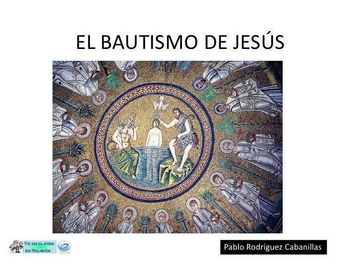 EL BAUTISMO DE JESÚS Pablo Rodríguez Cabanillas