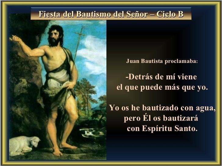 Juan Bautista proclamaba : -Detrás de mí viene  el que puede más que yo. Yo os he bautizado con agua,  pero Él os bautizar...