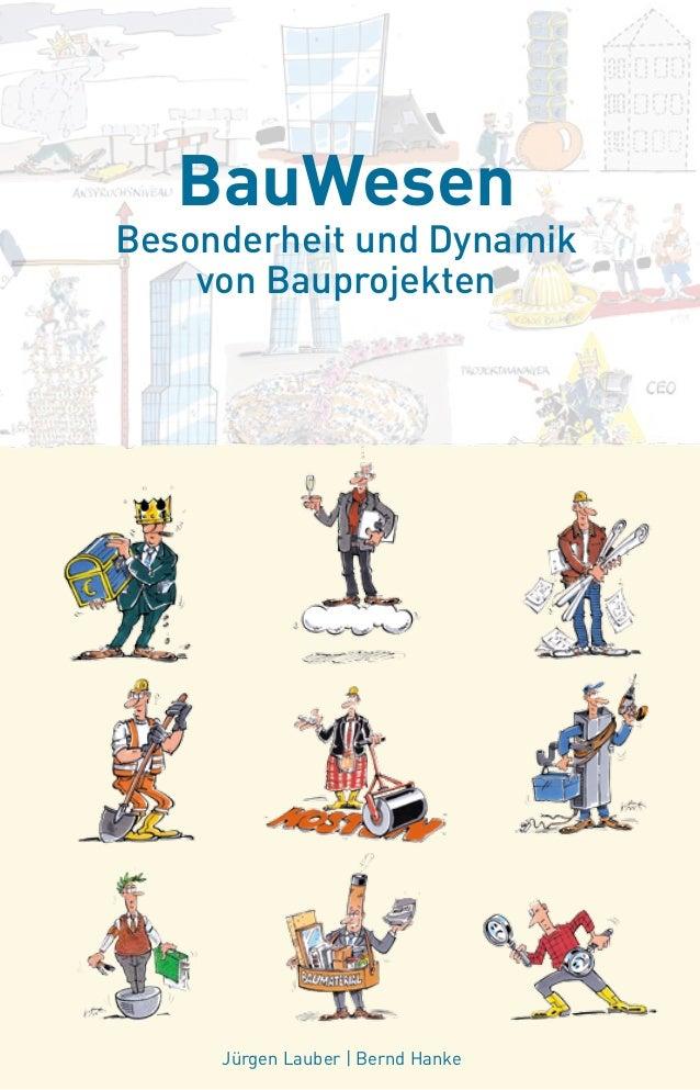 BauWesen Besonderheit und Dynamik von Bauprojekten Jürgen Lauber | Bernd Hanke