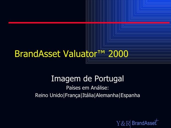 BrandAsset Valuator ™ 2000 Imagem de Portugal Países em Análise: Reino Unido|França|Itália|Alemanha|Espanha