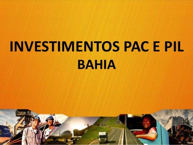 INVESTIMENTOS PAC E PIL BAHIA 1