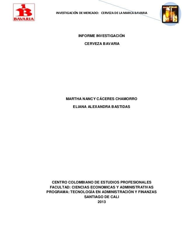 INVESTIGACIÓN DE MERCADO: CERVEZA DE LA MARCA BAVARIAINFORME INVESTIGACIÓNCERVEZA BAVARIAMARTHA NANCY CÁCERES CHAMORROELIA...