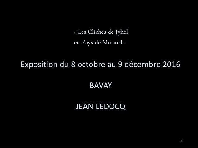 1 « Les Clichés de Jyhel en Pays de Mormal » Exposition du 8 octobre au 9 décembre 2016 BAVAY JEAN LEDOCQ