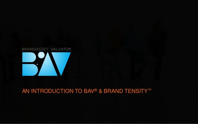 AN INTRODUCTION TO BAV® & BRAND TENSITY™