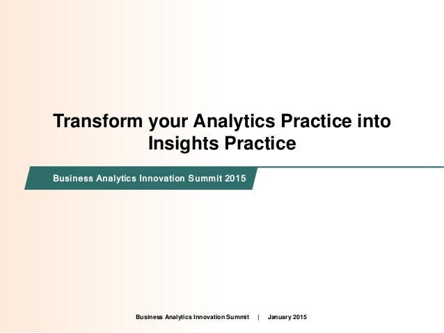 Intended for Knowledge Sharing only Transform your Analytics Practice into Insights Practice Business Analytics Innovation...