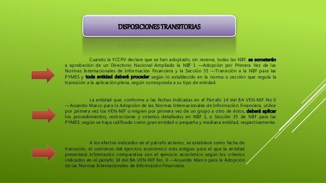 DISPOSICIONESTRANSITORIAS Cuando la FCCPV declare que se han adoptado, sin reserva, todas las NIIF, se someterán a aprobac...