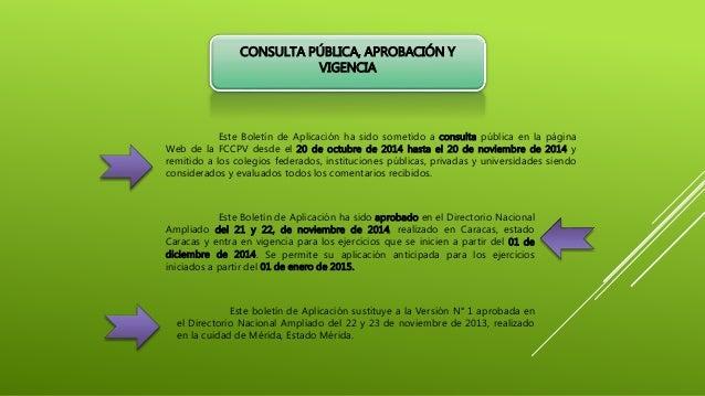 CONSULTA PÚBLICA, APROBACIÓN Y VIGENCIA Este Boletín de Aplicación ha sido sometido a consulta pública en la página Web de...