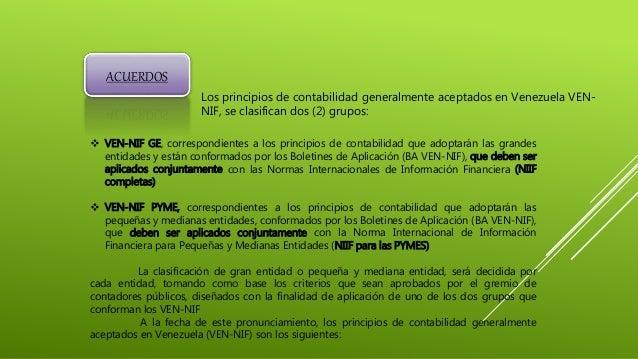 ACUERDOS Los principios de contabilidad generalmente aceptados en Venezuela VEN- NIF, se clasifican dos (2) grupos:  VEN-...