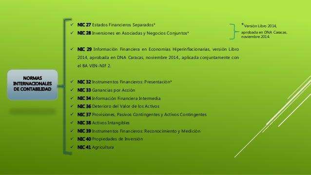 NORMAS INTERNACIONALES DE CONTABILIDAD  NIC 27 Estados Financieros Separados*  NIC 28 Inversiones en Asociadas y Negocio...