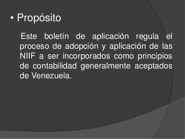 • Propósito Este boletín de aplicación regula el proceso de adopción y aplicación de las NIIF a ser incorporados como prin...