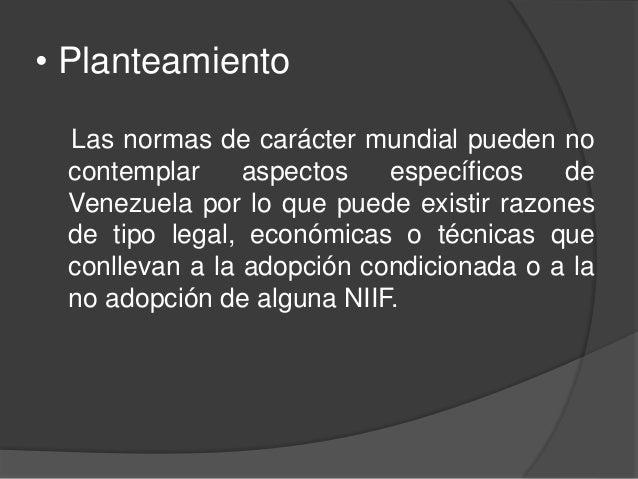 • Planteamiento Las normas de carácter mundial pueden no contemplar aspectos específicos de Venezuela por lo que puede exi...