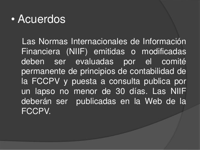 • Acuerdos Las Normas Internacionales de Información Financiera (NIIF) emitidas o modificadas deben ser evaluadas por el c...