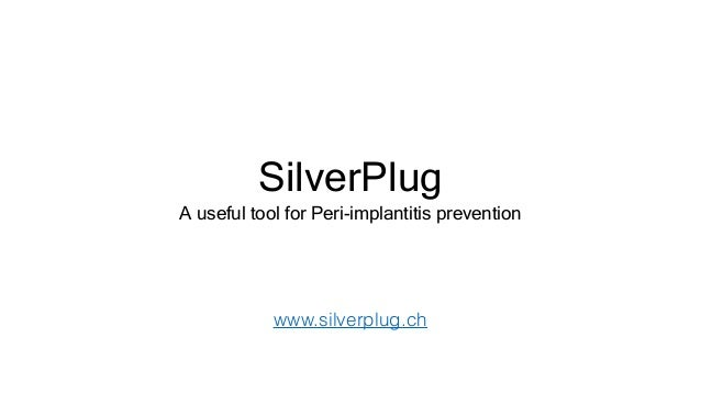 SilverPlug A useful tool for Peri-implantitis prevention www.silverplug.ch