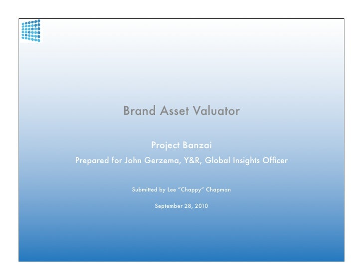 Brand Asset Valuator                      Project Banzai Prepared for John Gerzema, Y&R, Global Insights Officer           ...