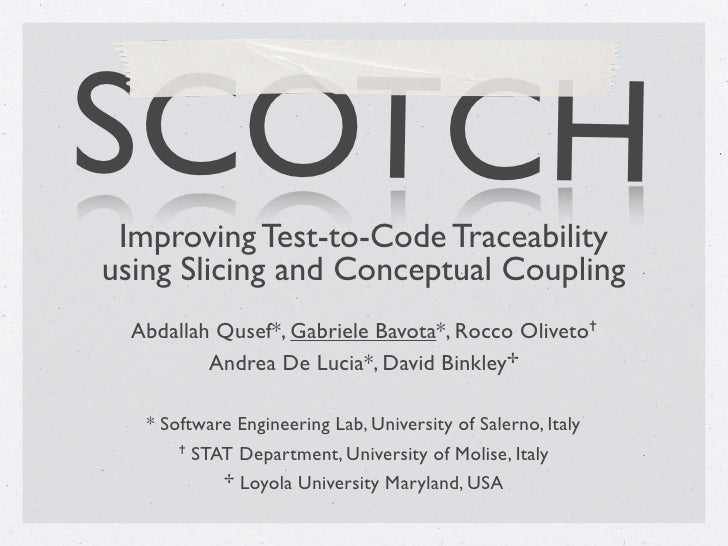 SCOTCH Improving Test-to-Code Traceabilityusing Slicing and Conceptual Coupling  Abdallah Qusef*, Gabriele Bavota*, Rocco ...