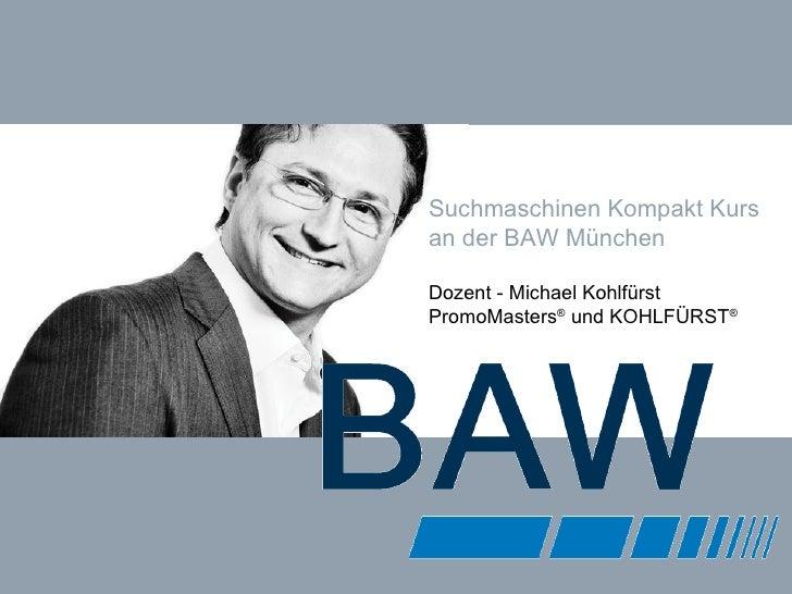 Suchmaschinen Kompakt Kurs an der BAW München Dozent - Michael Kohlfürst PromoMasters ®  und KOHLFÜRST ®