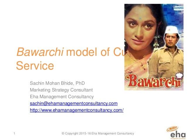 Bawarchi model of Customer Service Sachin Mohan Bhide, PhD Marketing Strategy Consultant Eha Management Consultancy sachin...