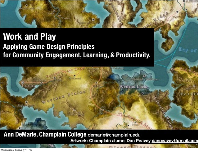 Work and Play Applying Game Design Principles for Community Engagement, Learning, & Productivity. Artwork: Champlain alumn...
