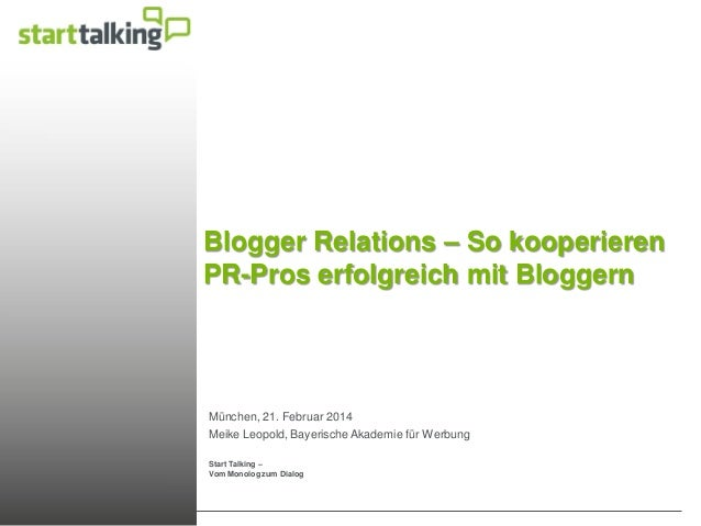 Start Talking – Vom Monolog zum Dialog Blogger Relations – So kooperieren PR-Pros erfolgreich mit Bloggern München, 21. Fe...