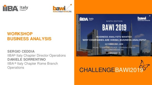 WORKSHOP BUSINESS ANALYSIS SERGIO CEDDIA IIBA® Italy Chapter Director Operations DANIELE SORRENTINO IIBA ® Italy Chapter R...