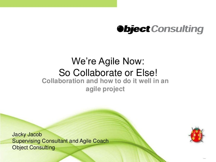 We're Agile Now: So Collaborate or Else!<br />Collaboration and how to do it well in an agile project<br />Jacky Jacob<br ...