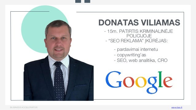 """BUSINESS ACCELERATOR  www.bax.lt """"!DONATAS VILIAMAS - """"SEO REKLAMA"""" ĮKŪRĖJAS: - 15m. PATIRTIS KRIMINALINĖJE POLICIJOJE - p..."""